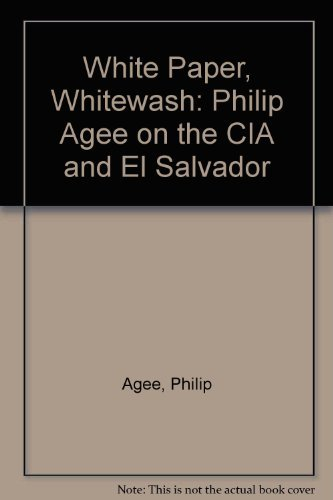 White Paper, Whitewash: Philip Agee on the CIA and El Salvador