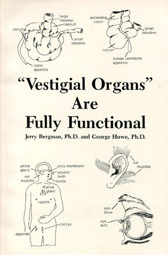 Vestigial Organs Are Fully Functional: A History: Jerry Bergman; George