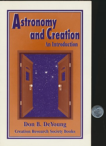 Astronomy and creation: An introduction (Creation Research: DeYoung, Donald B