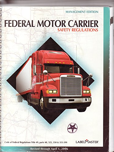 9780940394179: Federal Motor Carrier Safety Regulations - Management Edition 2006 (Revised through January 1, 2006, Code of Federal Regulations Title 49, parts 40, 325, 350 & 355-399)