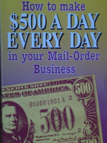 9780940398269: How to Make 500 Dollars a Day Every Day in Your Mail-Order Business
