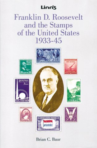 Franklin D. Roosevelt and the Stamps of the United States 1933-45: Brian C. Baur