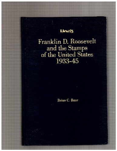 Linn's Franklin D. Roosevelt and the Stamps of the United States 1933-45: Baur, Brian C.
