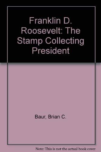 Franklin D. Roosevelt: the Stamp-Collecting President: Baur, Brian C.