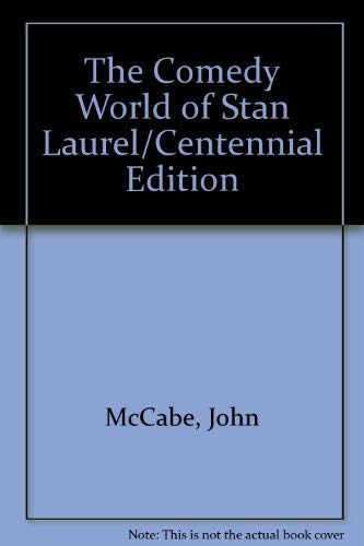 The Comedy World of Stan Laurel/Centennial Edition: McCabe, John