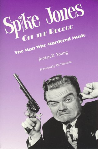 9780940410275: Spike Jones Off the Record : The Man Who Murdered Music