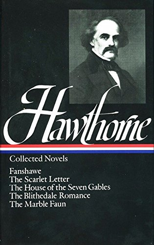 Nathaniel Hawthorne : Collected Novels: Fanshawe, The Scarlet Letter, The House of the Seven Gables...