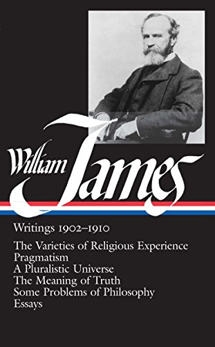 9780940450387: William James : Writings 1902-1910 : The Varieties of Religious Experience / Pragmatism / A Pluralistic Universe / The Meaning of Truth / Some Problems of Philosophy / Essays (Library of America)