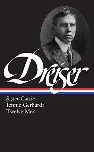 Theodore Dreiser : Sister Carrie, Jennie Gerhardt,: Theodore Dreiser