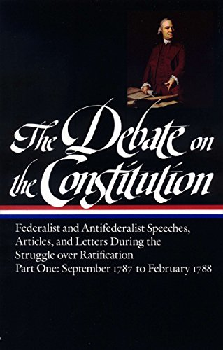 9780940450424: The Debate on the Constitution : Federalist and Antifederalist Speeches, Articles, and Letters During the Struggle over Ratification : Part One, September 1787-February 1788 (Library of America)