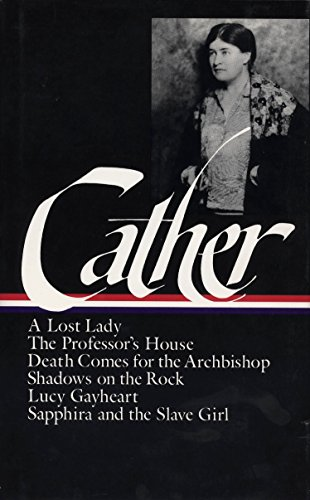 Willa Cather Later Novels : A Lost Lady / The Professor's House / Death Comes for ...