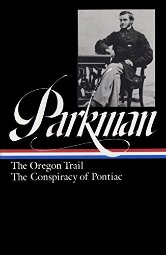 Francis Parkman: The Oregon Trail / The Conspiracy Of Pontiac (The Library Of America)