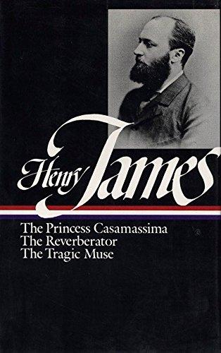 Henry James : Novels 1886-1890: The Princess Casamassima, The Reverberator, The Tragic Muse (...
