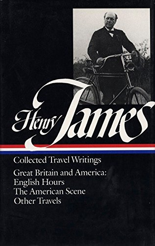 9780940450769: Henry James: Collected Travel Writings : Great Britain and America : English/Hours/the American Scene/Other Travels
