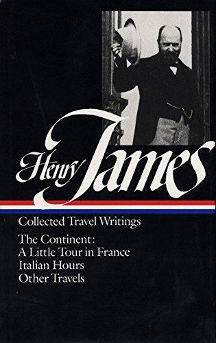 9780940450776: Henry James: Collected Travel Writings : The Continent : A Little Tour in France/Italian Hours/Other Travels