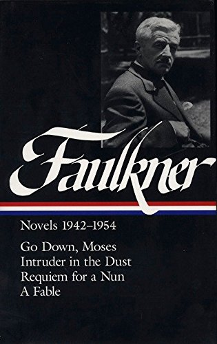 Novels, 1942-1954: Go Down, Moses, Intruder in the Dust, Requiem for a Nun, A Fable.