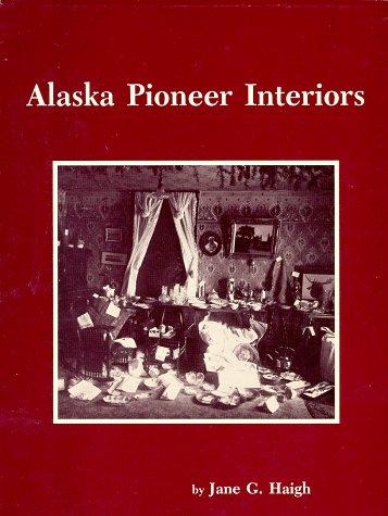 9780940457201: Alaska Pioneer Interiors (Alaska Historical Commission Studies in History)