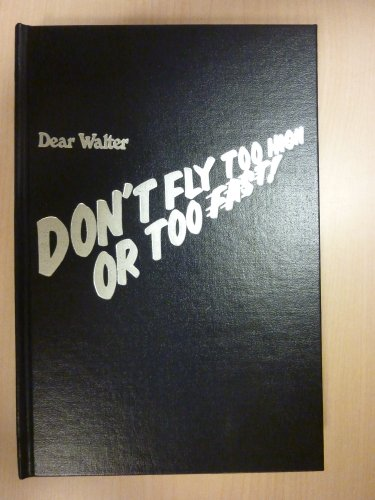 Dear Walter, don't fly too high or too fast: My story with Combat Crew #61, 876th Sqdr, 494th ...