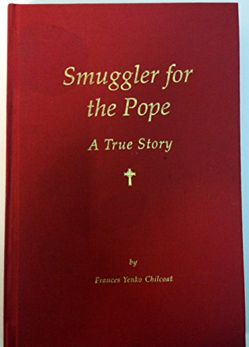 Smuggler for the Pope: Chilcoat, Frances Yenko