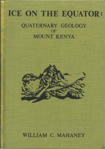 Ice on the Equator: Quaternary Geology of: Mahaney, W.C.
