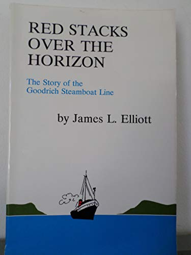 9780940473300: Red Stacks over the Horizon: The Story of the Goodrich Steamboat Line