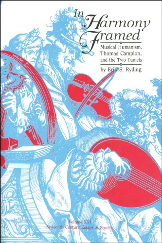In Harmony Framed Musical Humanism, Thomas Campion, and the Two Daniels (Sixteenth Century Essays &...