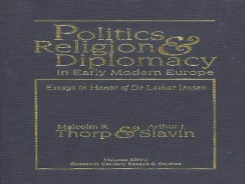 9780940474291: Politics, Religion & Diplomacy in Early Modern Europe: Essays in Honor of Delamar Jensen (Sixteenth Century Essays & Studies ; V. 27) (Memoirs of the California Academy of Sciences)