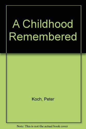 A Childhood Remembered: Koch, Peter (ed. Martha Pimm Caflisch)
