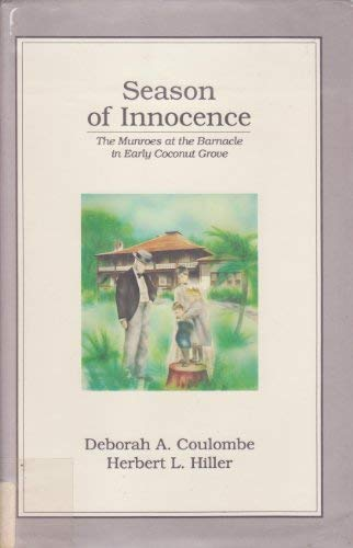 Season of Innocence: The Munroes at the Barnacle in Early Coconut Grove: Coulombe Deborah A. and ...