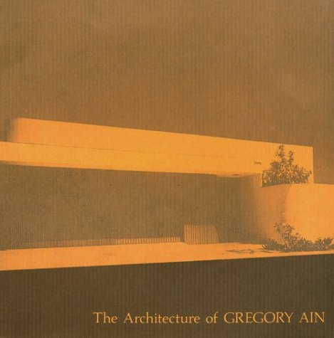 The Architecture of Gregory Ain: The Play: Ain, Gregory, Bricker,