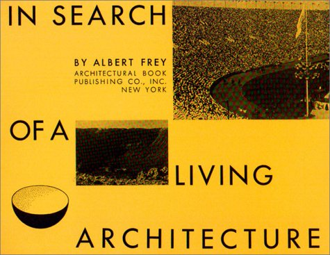 In Search of a Living Architecture: Frey, Albert
