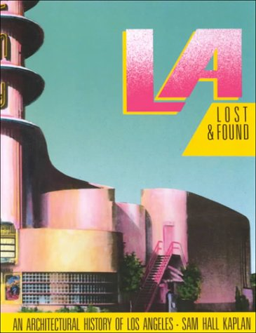 9780940512238: L A Lost & Found: An Architectural History of Los Angeles (California Architecture & Architects)