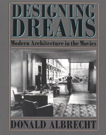 9780940512269: Designing Dreams: Modern Architecture in the Movies (Architecture and Film)