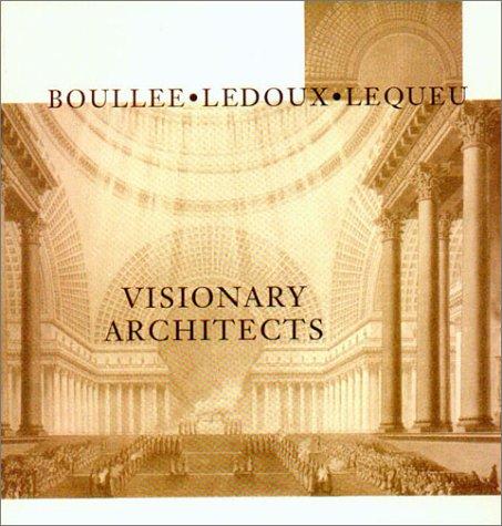 9780940512351: Visionary Architects: Boullee, LeDoux, Lequeu