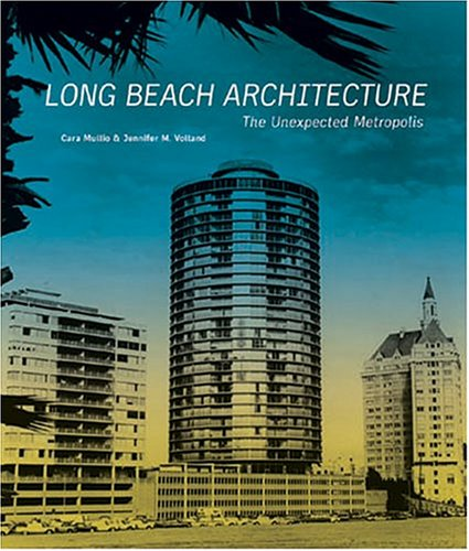 9780940512399: Long Beach Architecture: The Unexpected Metropolis (California Architecture and Architects) (California Architecture & Architects)