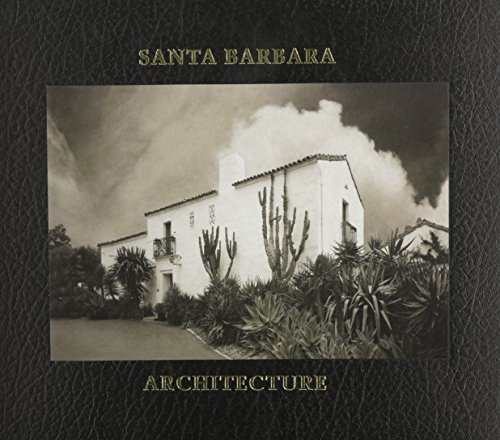 9780940512429: Santa Barbara Architecture: From Spanish Colonial to Modern (California Architecture and Architects) (California Architecture & Architects)
