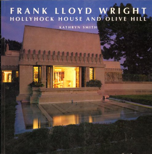 Frank Lloyd Wright Hollyhock House and Olive Hill: Buildings And Projects for Aline Barnsdall (California Architecture and Architects) (0940512432) by Kathryn Smith