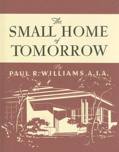 9780940512467: The Small Home of Tomorrow (California Architecture and Architects)