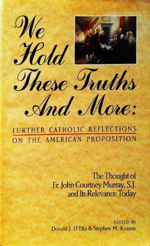 9780940535480: We Hold These Truths and More: Further Catholic Reflections on the American Proposition : The Thought of Fr. John Courtney Murray, S.J. and Its Rele