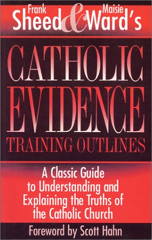 Catholic Evidence Training Outlines: A Classic Guide: Frank Sheed, Maisie