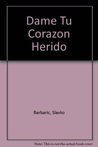 9780940535664: Dame Tu Corazon Herido
