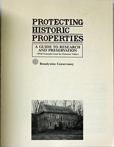 Protecting Historic Properties: A Guide to Research: Brandywine Conservancy