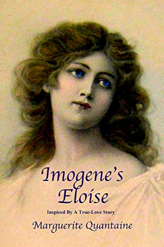 Imogene's Eloise: Inspired by a true-love story: Marguerite Quantaine