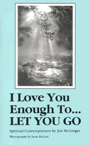 I Love You Enough to Let You: McGregor, Jim