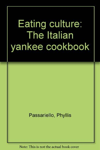 Eating Culture - the Italian Yankee Cookbook: Passariello, Phyllis and Neil