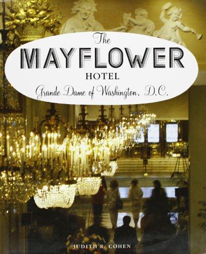 The Mayflower Hotel: Grande Dame of Washington,: Cohen, Judith R.
