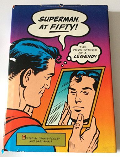 Superman at Fifty [50]: The Persistence of a Legend: Dooley, Dennis and Gary Engle (editors)