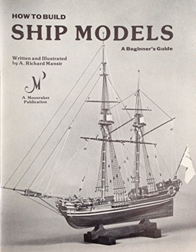 How to Build Ship Models: a Beginner's: Richard A. Mansir