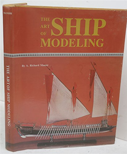 The Art of Ship Modeling: Mansir, Richard A.