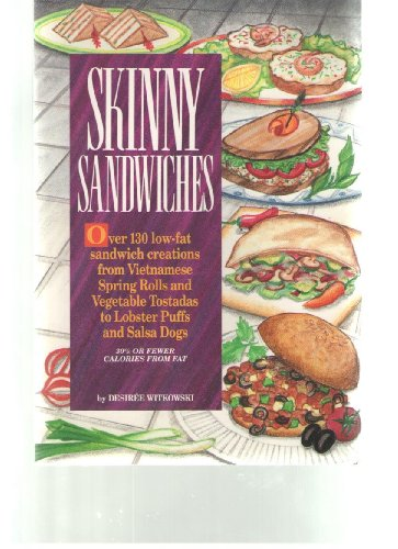 9780940625563: Skinny Sandwiches/over 130 Low-Fat Sandwich Creations from Vietnamese Spring Rolls and Vegetable Tostadas to Lobster Puffs and Salsa Dogs: Over 130 ... Lobster Puffs, Banana Burros to Reuben Pizzas
